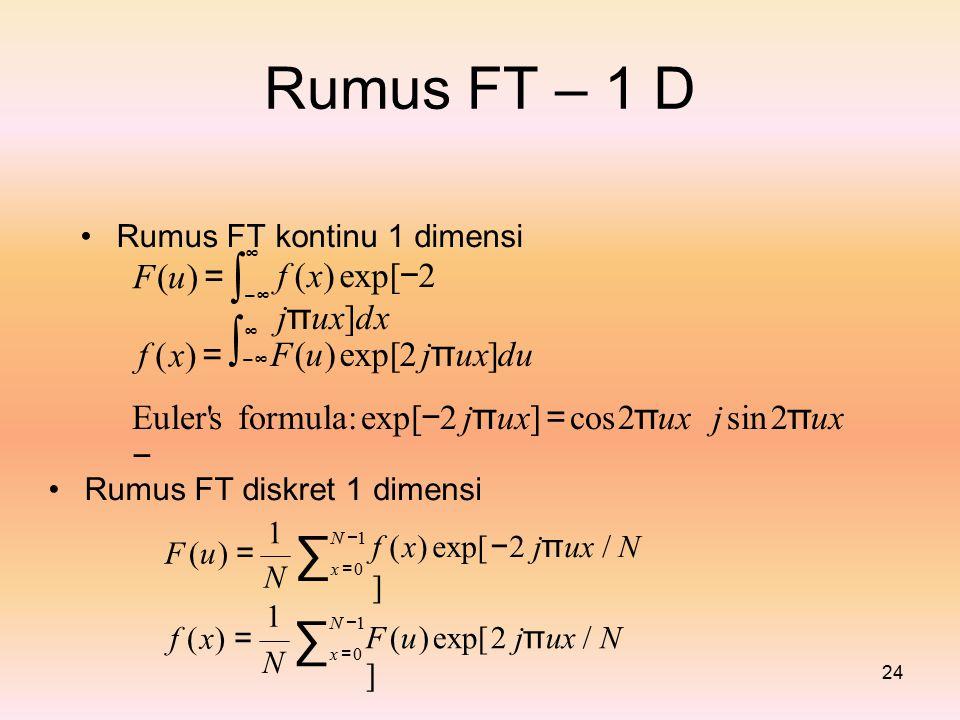 ∫− ∞ Rumus FT – 1 D f (x) exp[−2 jπux]dx ∑x =0 ∑x =0 F (u) = f (x) =
